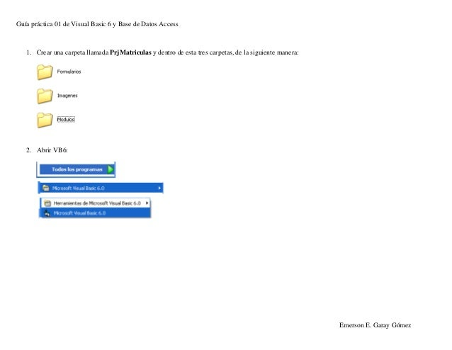 Guía práctica 01 de Visual Basic 6 y Base de Datos Access Emerson E. Garay Gómez 1. Crear una carpeta llamada PrjMatricula...