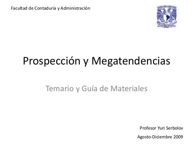 Prospección y Megatendencias Temario y Guía de Materiales Profesor Yuri Serbolov Agosto-Diciembre 2009 Facultad de Contadu...