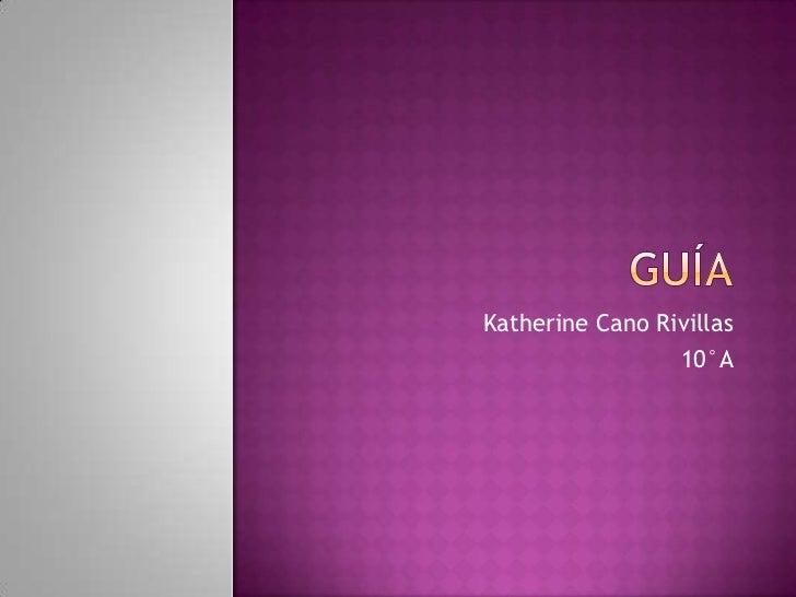 Guía<br />Katherine Cano Rivillas <br />10°A<br />