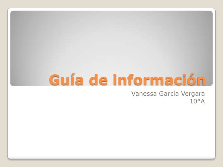 Guía de información<br />Vanessa García Vergara<br />10°A<br />