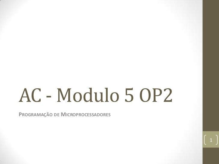 AC - Modulo 5 OP2PROGRAMAÇÃO DE MICROPROCESSADORES                                    1