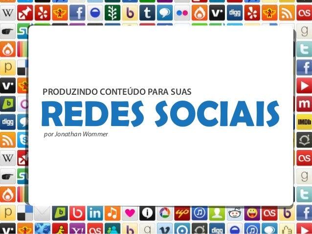 PRODUZINDO CONTEÚDO PARA SUAS  REDES SOCIAIS por Jonathan Wommer