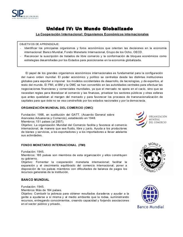Unidad IV: Un Mundo Globalizado  La Cooperación Internacional: Organismos Económicos internacionales  OBJETIVOS DE APRENDI...