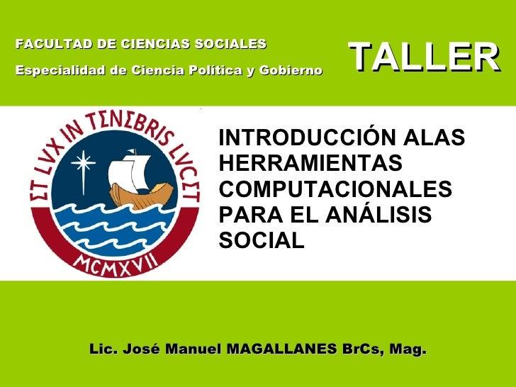 INTRODUCCIÓN ALAS HERRAMIENTAS COMPUTACIONALES PARA EL ANÁLISIS SOCIAL TALLER FACULTAD DE CIENCIAS SOCIALES Especialidad d...