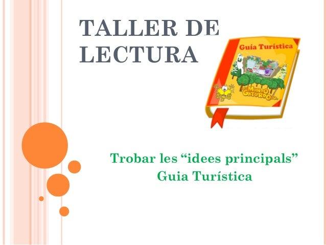 """TALLER DE LECTURA Trobar les """"idees principals"""" Guia Turística"""