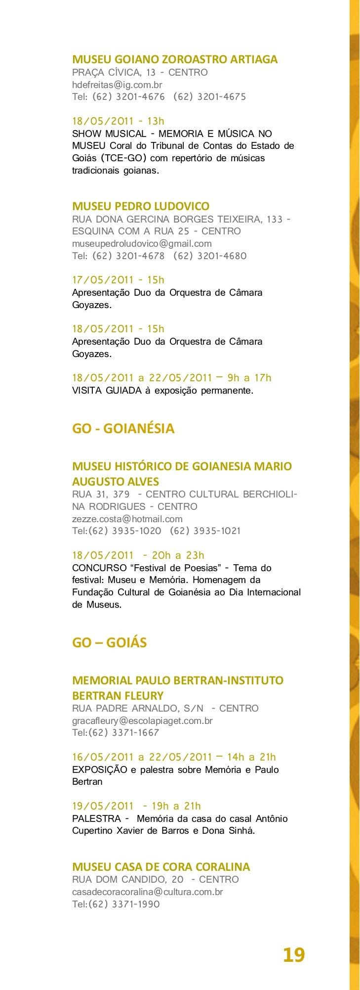 13/05/2011 a 21/05/2011 -19h a 22hEXPOSIÇÃO - temporária de painéis, fotografias emanuscritos: Cora Coralina e as mulheres...