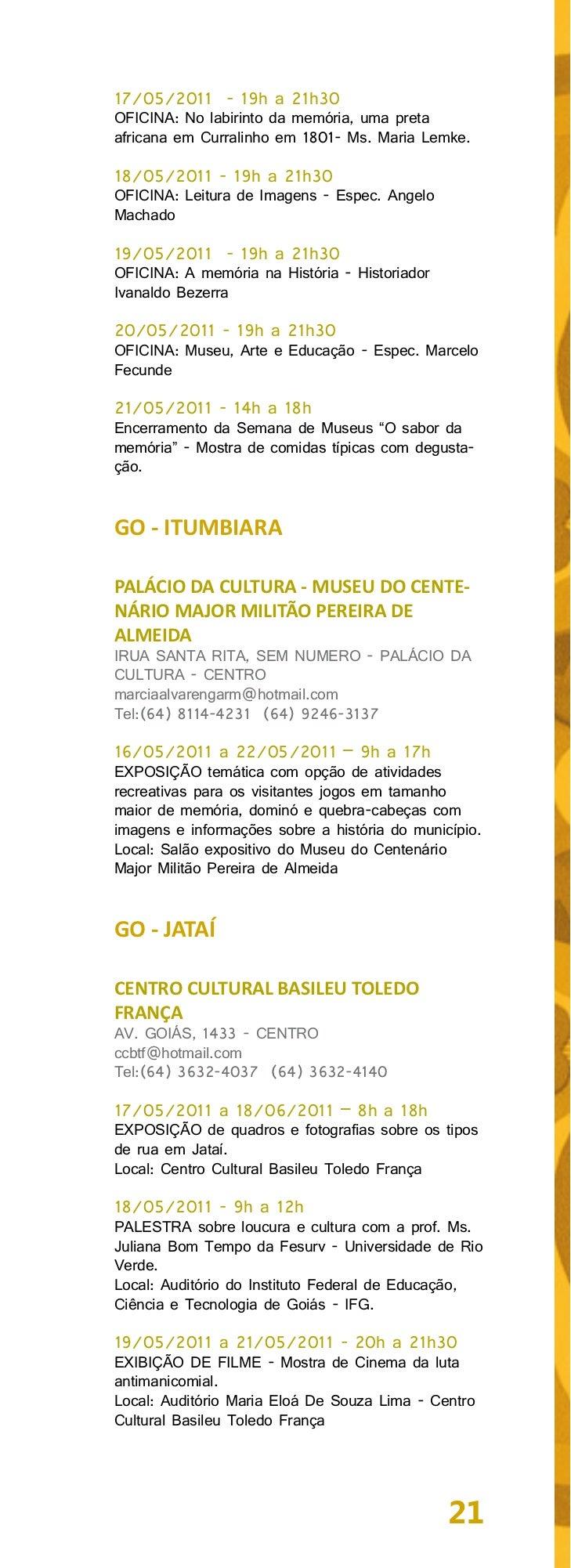 20/05/2011 - 21h30 a 22h30PALESTRA sobre a memória social dos tipos de ruaem Jataí com o antropólogo Manoel Napoleão Alves...