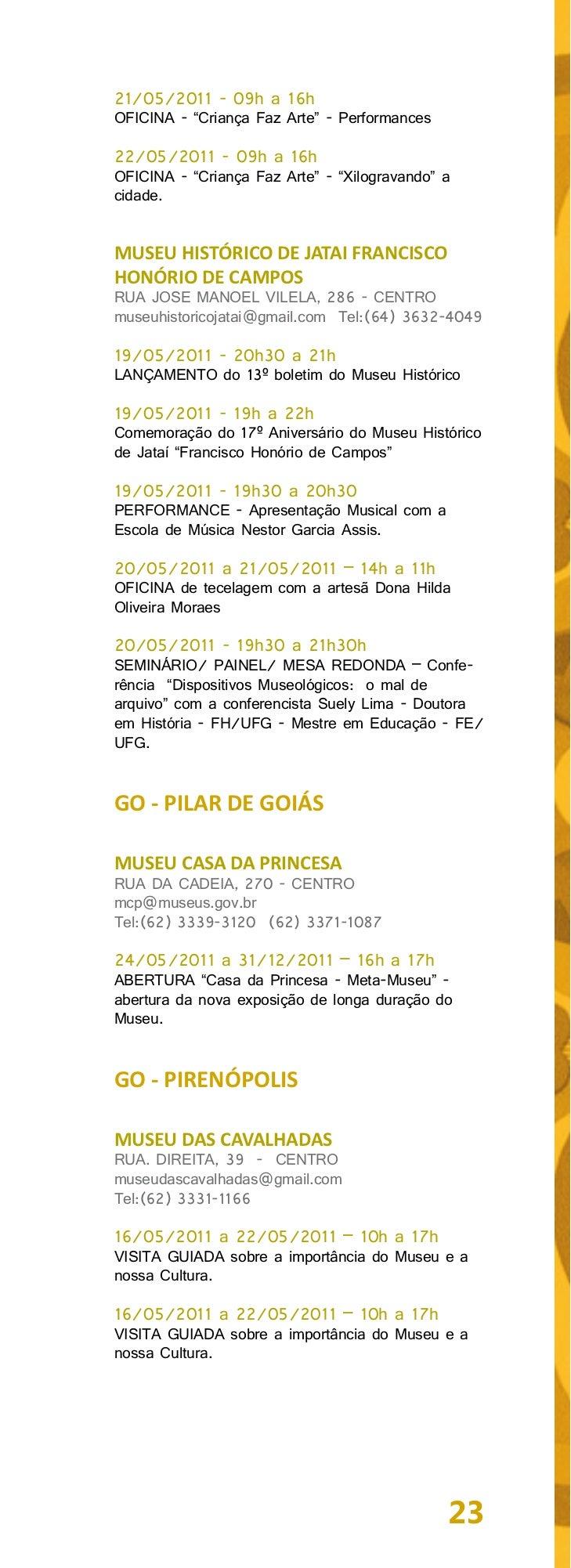 MUSEU DO DIVINOAV. BERNARDO SAYÃO, S/N - CENTRO HISTÓRICOmuseudodivino@gmail.com Tel:(62) 9226-312016/05/2011 a 22/05/2011...