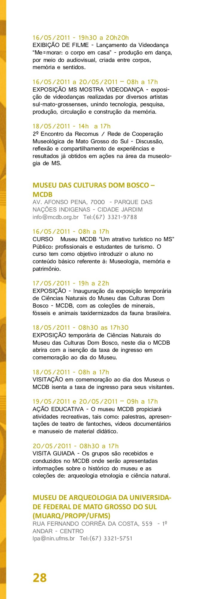 16/05/2011 a 20/05/2011 – 19h a 22hIII Encontro de Arqueologia de Mato Grosso do Sultem como objetivo divulgar o conhecime...