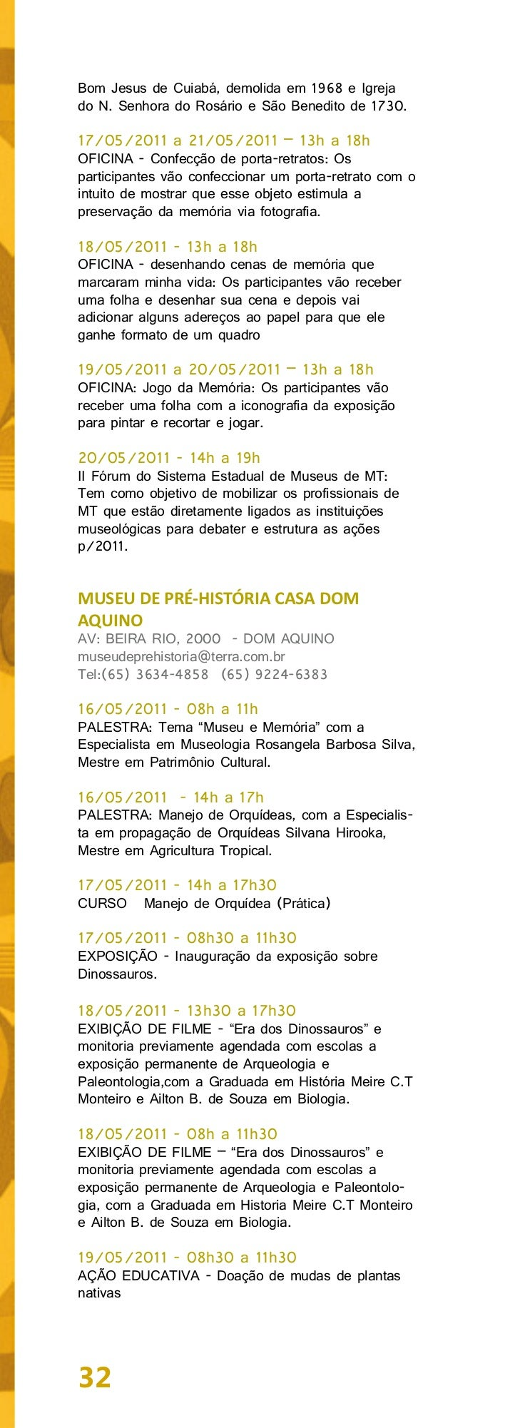 19/05/2011 - 13h30 a 17h30AÇÃO EDUCATIVA - Doação de mudas de plantasnativas20/05/2011 - 13h30 a 17h30EXIBIÇÃO DE FILME - ...