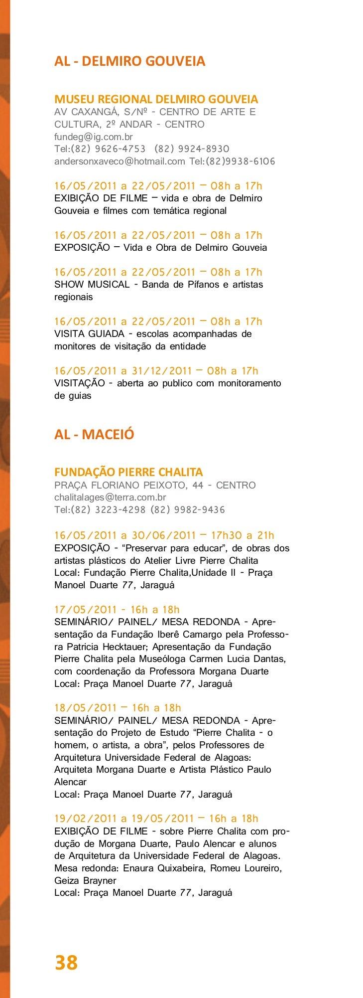 20/05/2011 - 08h30 a 17h30VISITA GUIADA - Visitação de estudantes e leituravisual das obrasLocal: Praça Manoel Duarte 77, ...