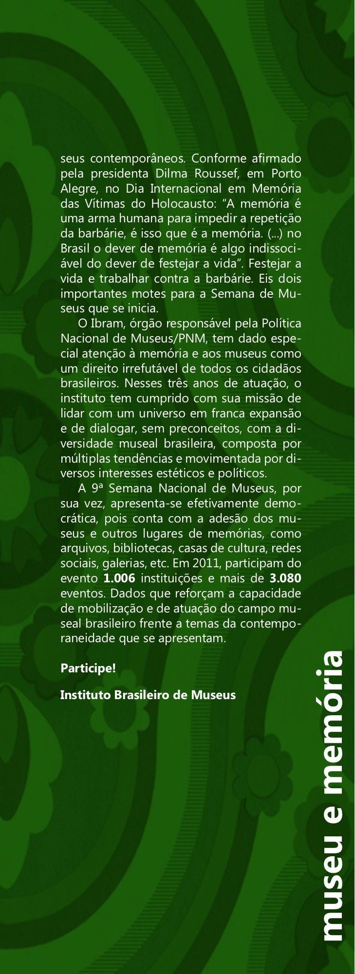 seus contemporâneos. Conforme afirmadopela presidenta Dilma Roussef, em PortoAlegre, no Dia Internacional em Memóriadas Ví...