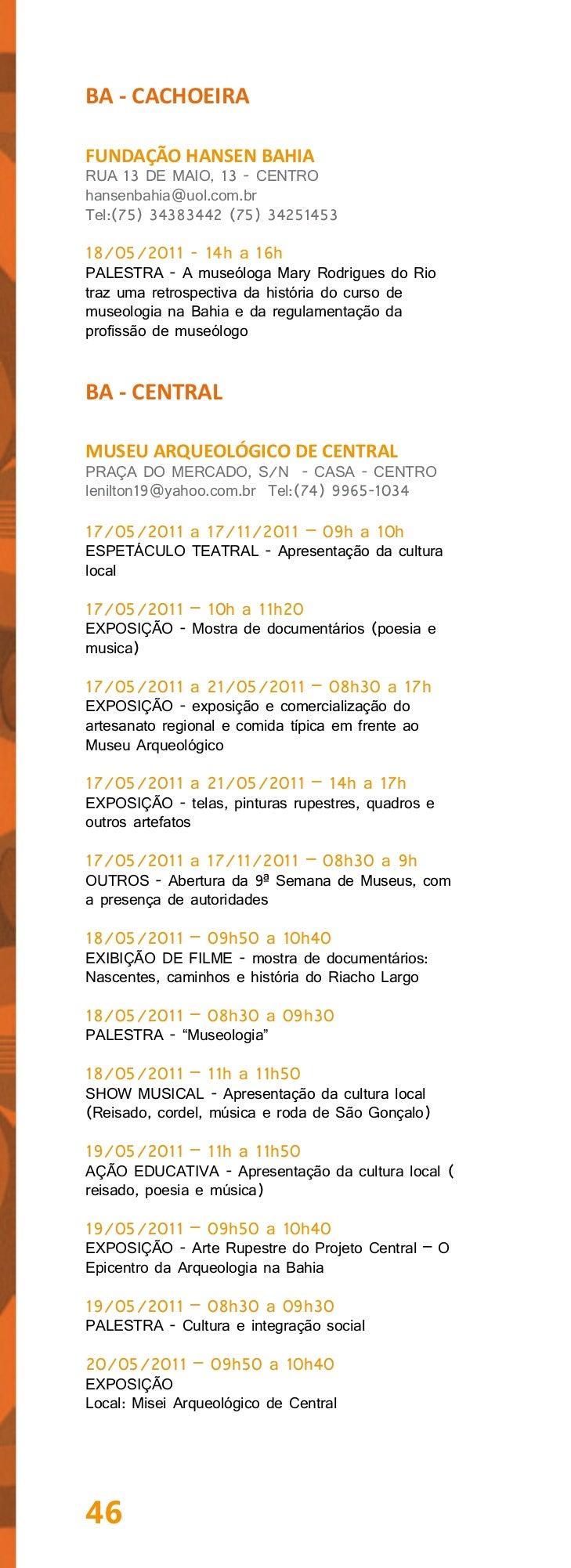 20/05/2011 – 11h a 11h50EXPOSIÇÃO - Apresentação da cultura local20/05/2011 – 08h30 a 09h30PALESTRA - Meio Ambiente e inte...