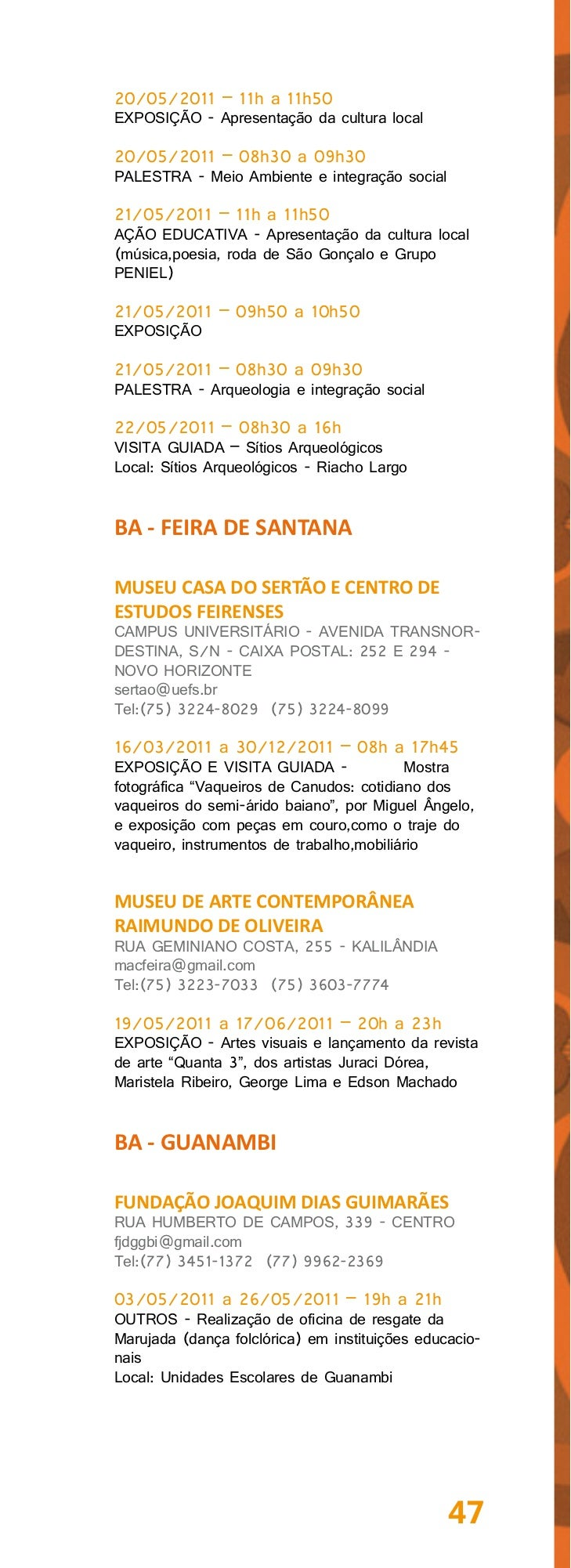 16/05/2011 – 08h a 09hABERTURA - 9ª Semana Nacional de Museusatravés da Participação de integrantes da FundaçãoJoaquim Dia...