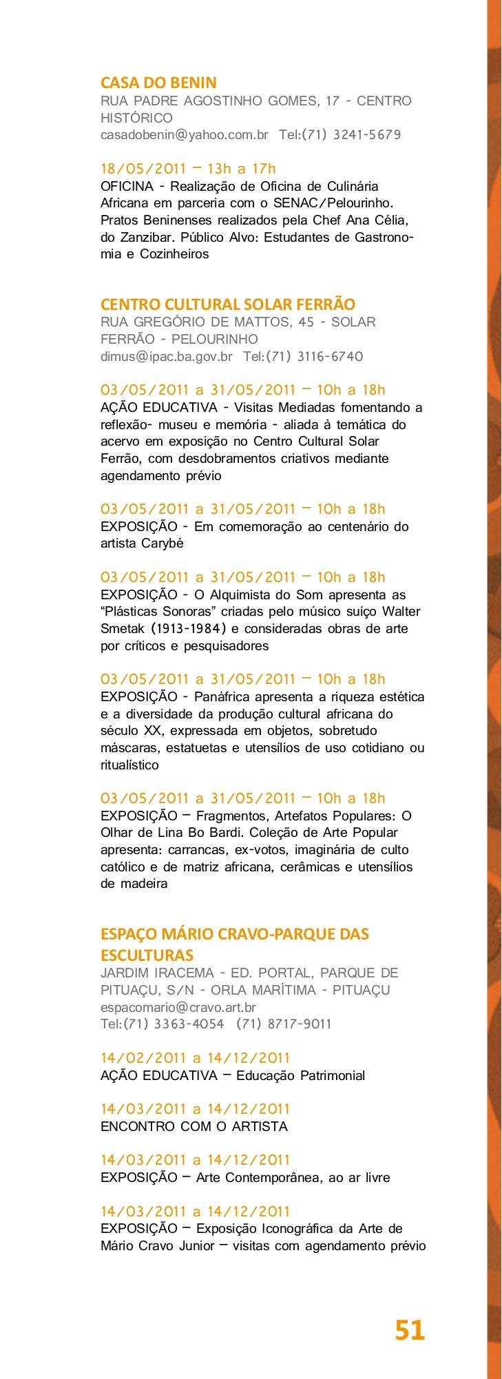 "14/03/2011 a 14/12/2011OFICINA – Com agendamento prévio: pintura,escultura, desenho.17/03/2011 a 17/12/2011CURSO – ""Desenv..."