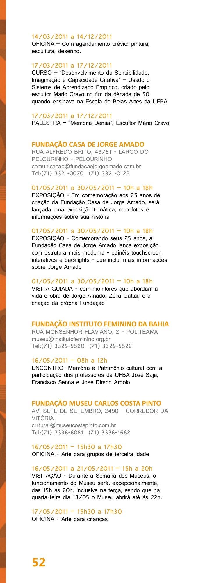 "18/05/2011 – 15h a 22hVISITA GUIADA - Dia especial ""Minha primeira visitaao Museu Carlos Costa Pinto"", visitas especiais c..."