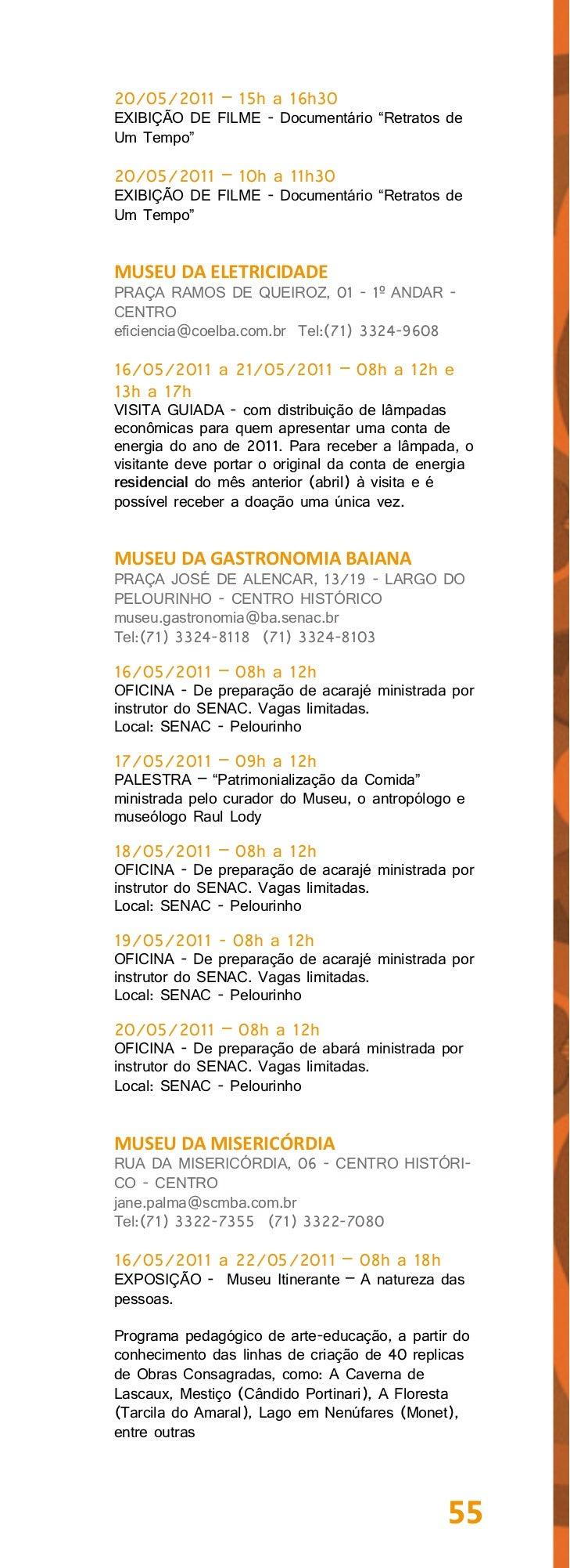 MUSEU DE ARTE DA BAHIAAV. SETE DE SETEMBRO, 2.340 - VITÓRIAmuseudeartedabahia@gmail.comTel:(71) 3117-6900 (71) 3117-690816...
