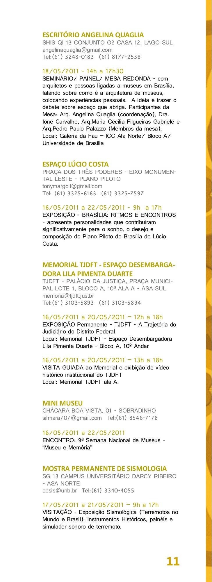 20/05/2011 – 16h a 17hPALESTRA: Conversando sobre terremotos com oProf. George Sand L. A. de França.MUSEU DA CÂMARA DOS DE...