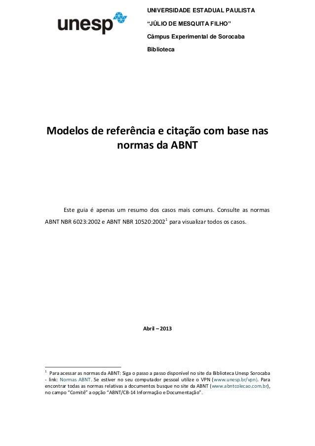 Modelos de referência e citação com base nas normas da ABNT Este guia é apenas um resumo dos casos mais comuns. Consulte a...