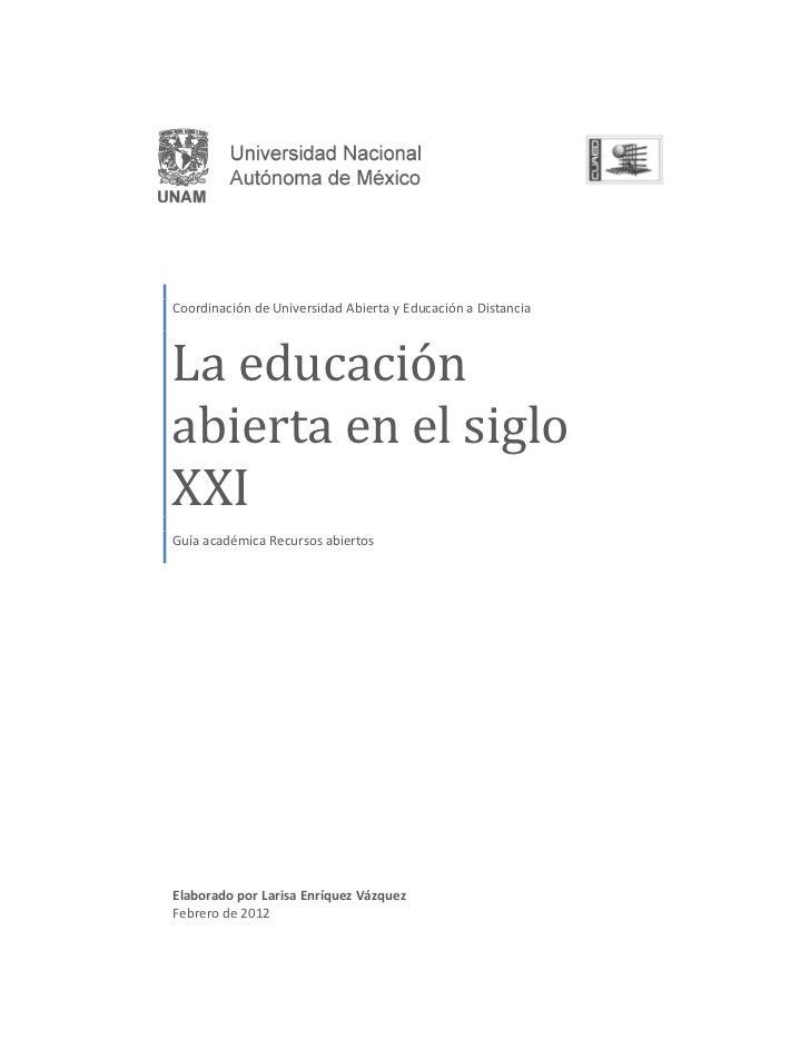 Coordinación de Universidad Abierta y Educación a DistanciaLa educaciónabierta en el sigloXXIGuía académica Recursos abier...