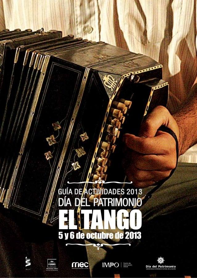 Día del Patrimonio / 1 5 y 6 de octubre de 2013 GUÍA DE ACTIVIDADES 2013 DÍA DEL PATRIMONIO EL TANGO5 y 6 de octubre de 20...