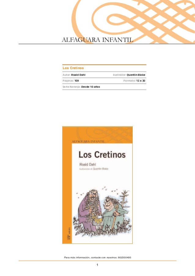 ALFAGUARA INFANTILLos CretinosAutor: Roald Dahl                       Ilustrador: Quentin BlakePáginas: 109               ...