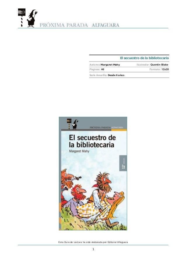 Esta Guía de Lectura ha sido elaborada por Editorial Alfaguara1El secuestro de la bibliotecariaAutores: Margaret MahyPágin...