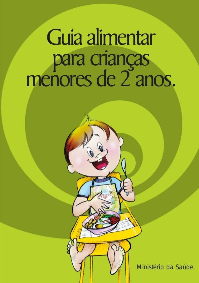 Guia alimentar para crianças menores de2 anos. Ministério da Saúde