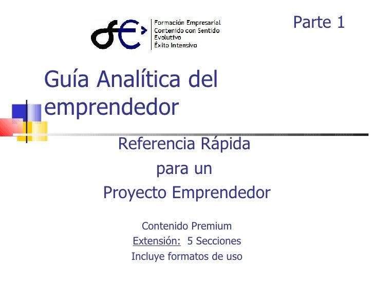 Guía Analítica del emprendedor Referencia Rápida  para un  Proyecto Emprendedor Contenido Premium Extensión:   5 Secciones...