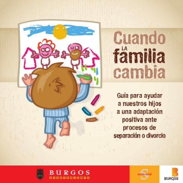 CuandofamiliacambiaLAGuía para ayudara nuestros hijosa una adaptaciónpositiva anteprocesos deseparación o divorcioÁREA DE ...