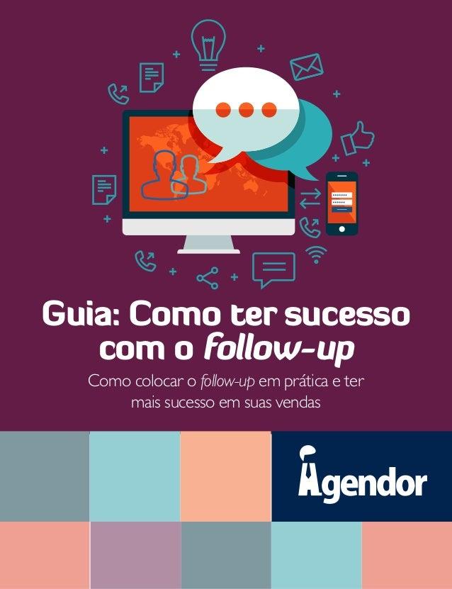 Como colocar o follow-up em prática e ter mais sucesso em suas vendas Guia: Como ter sucesso com o follow-up