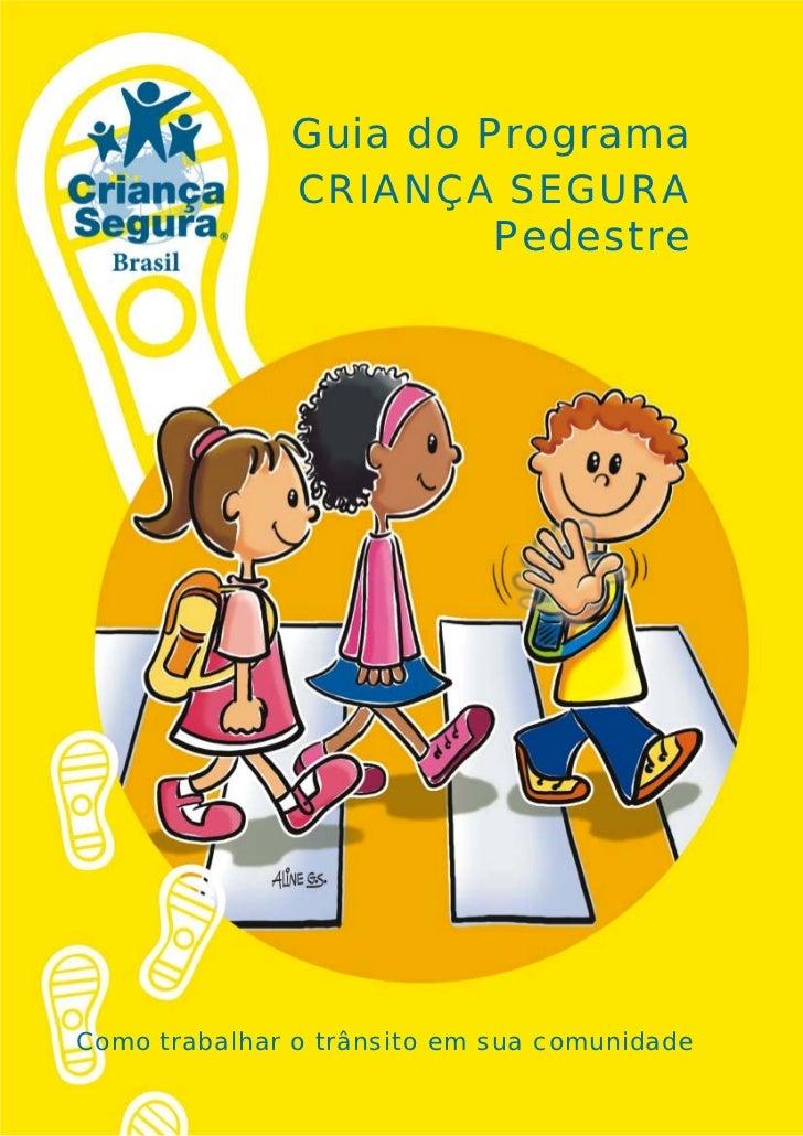 Guia do Programa              CRIANÇA SEGURA                       Pedestre                                          1Como...