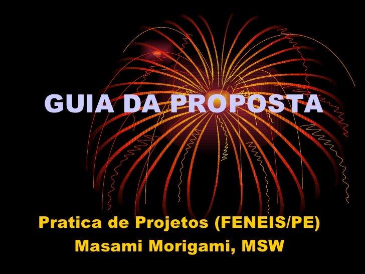 GUIA DA PROPOSTA Pratica de Projetos (FENEIS/PE) Masami Morigami, MSW