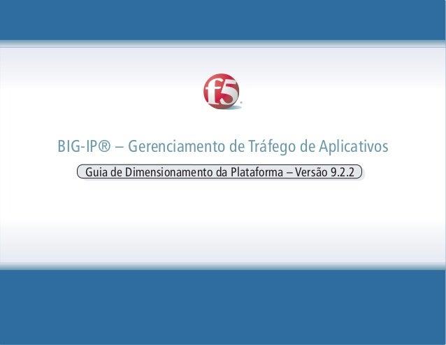 BIG-IP® – Gerenciamento de Tráfego de Aplicativos Guia de Dimensionamento da Plataforma – Versão 9.2.2