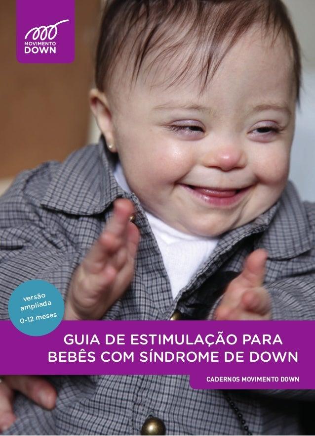GUIA DE ESTIMULAÇÃO PARA BEBÊS COM SÍNDROME DE DOWN CADERNOS MOVIMENTO DOWN versão ampliada 0-12 meses