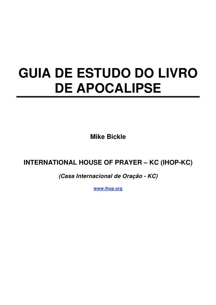 GUIA DE ESTUDO DO LIVRO     DE APOCALIPSE                    Mike BickleINTERNATIONAL HOUSE OF PRAYER – KC (IHOP-KC)      ...