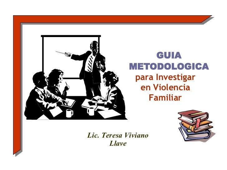 GUIA METODOLOGICA Lic. Teresa Viviano Llave para Investigar en Violencia Familiar