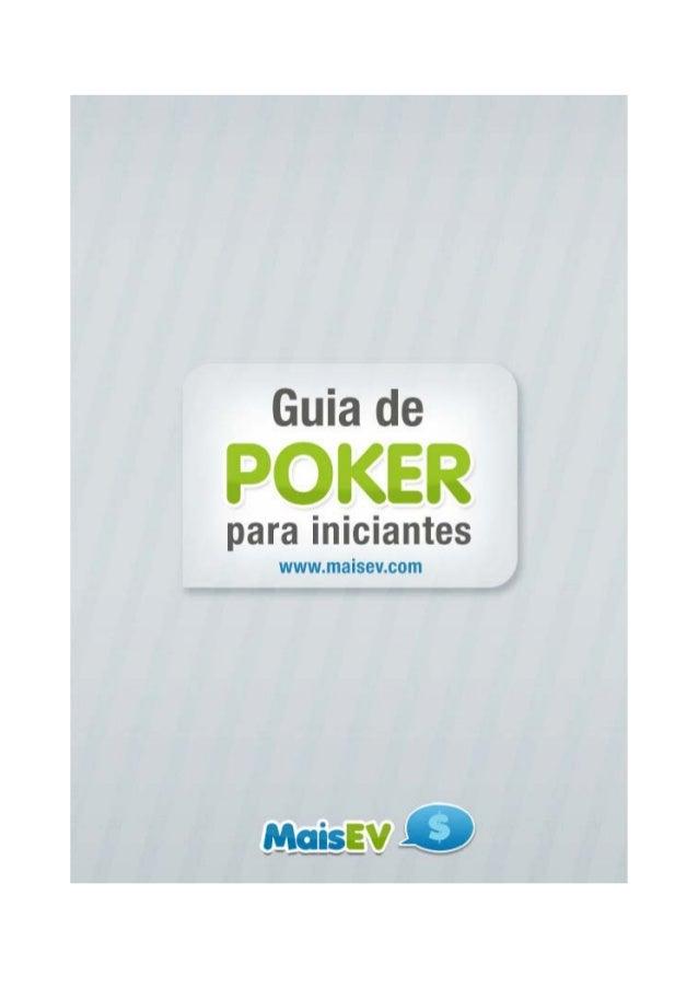 Guia de Poker para Iniciantes 2 www.maisev.com Guia de Poker para Iniciantes O Guia de Poker para Iniciantes é uma iniciat...
