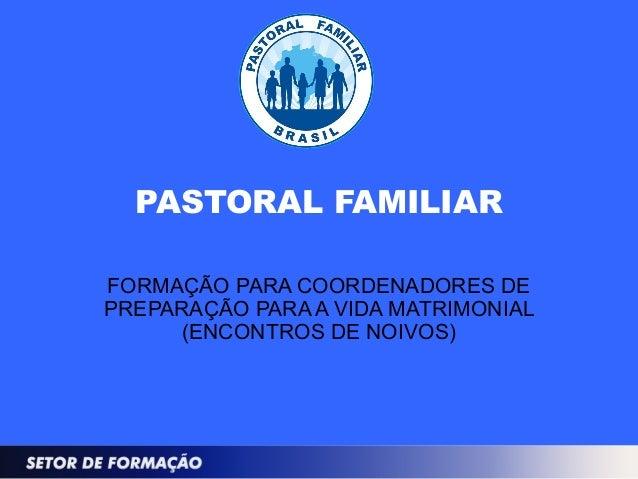PASTORAL FAMILIAR FORMAÇÃO PARA COORDENADORES DE PREPARAÇÃO PARA A VIDA MATRIMONIAL (ENCONTROS DE NOIVOS)