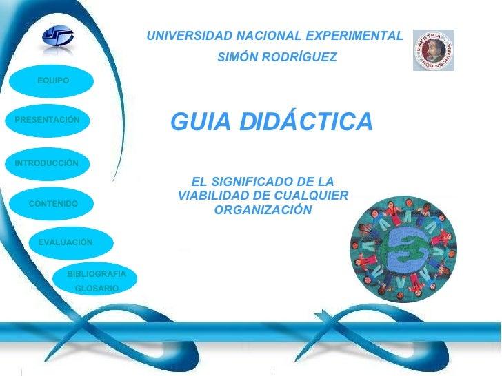 UNIVERSIDAD NACIONAL EXPERIMENTAL  SIMÓN RODRÍGUEZ GUIA DIDÁCTICA EQUIPO INTRODUCCIÓN CONTENIDO EVALUACIÓN BIBLIOGRAFIA GL...