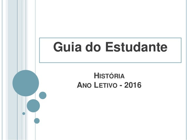 HISTÓRIA ANO LETIVO - 2016 Guia do Estudante