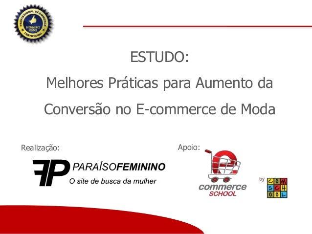 ESTUDO: Melhores Práticas para Aumento da Conversão no E-commerce de Moda Apoio:Realização: