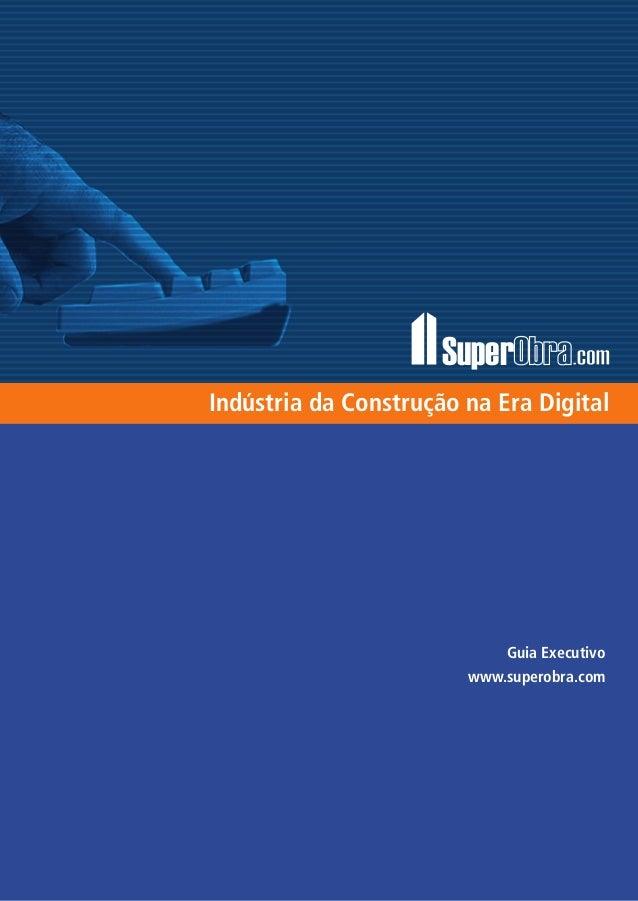 SuperObra.com 1 Guia Executivo www.superobra.com Super Indústria da Construção na Era Digital