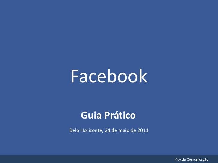 Facebook<br />Guia Prático<br />Belo Horizonte, 24 de maio de 2011 <br />Movida Comunicação<br />