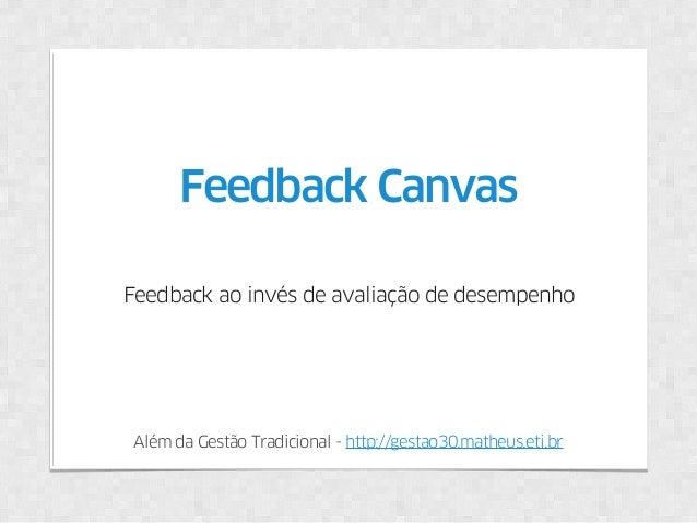 Além da Gestão Tradicional - http://gestao30.matheus.eti.br Feedback Canvas Feedback ao invés de avaliação de desempenho