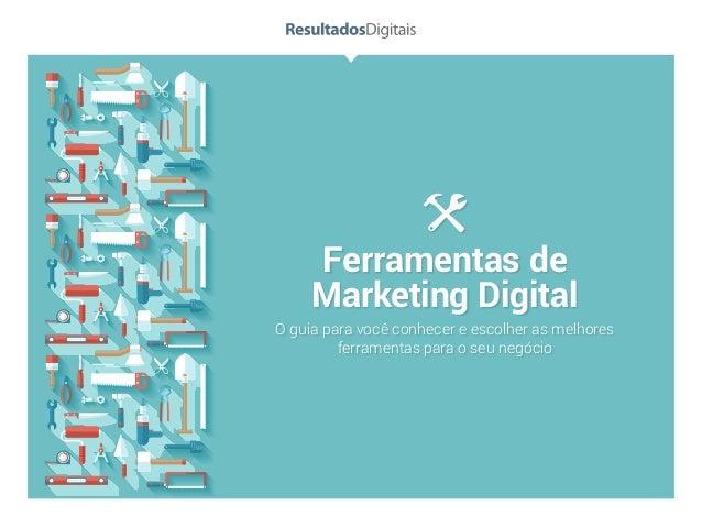 Ferramentas de Marketing Digital O guia para você conhecer e escolher as melhores ferramentas para o seu negócio