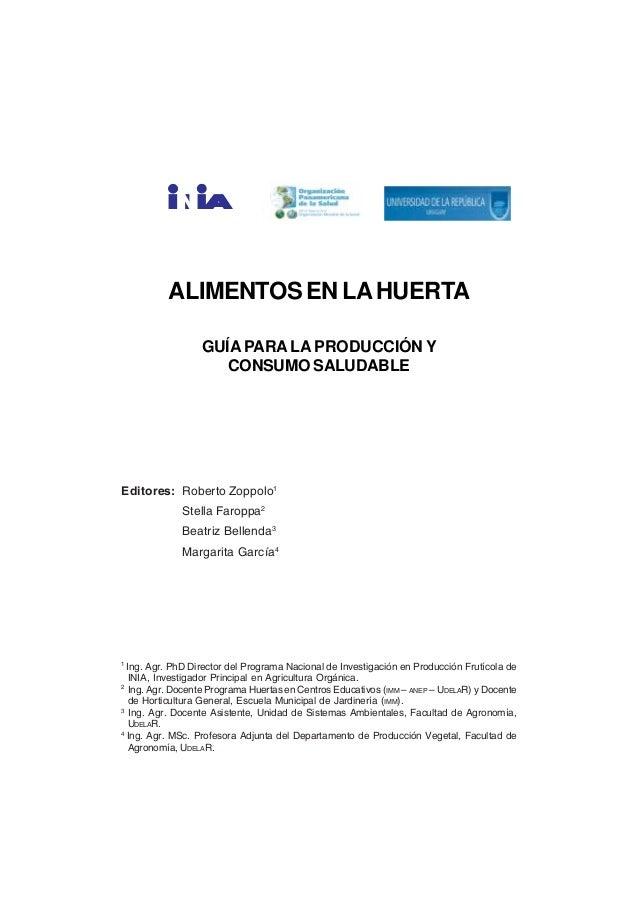 ALIMENTOS EN LA HUERTA  ALIMENTOS EN LA HUERTA GUÍA PARA LA PRODUCCIÓN Y CONSUMO SALUDABLE  Editores: Roberto Zoppolo1 Ste...
