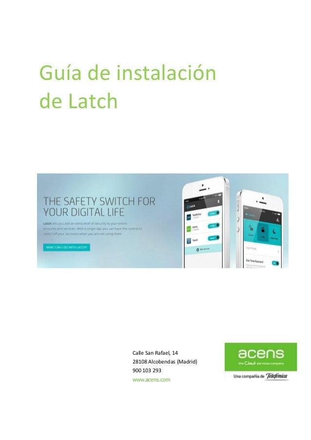 Guía de instalación de Latch  Calle San Rafael, 14 28108 Alcobendas (Madrid) 900 103 293 www.acens.com