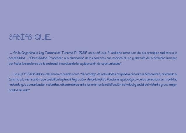 SABÍAS QUE... ….. En la Argentina la Ley Nacional de Turismo N° 25.997 en su artículo 2° sostiene como uno de sus principi...