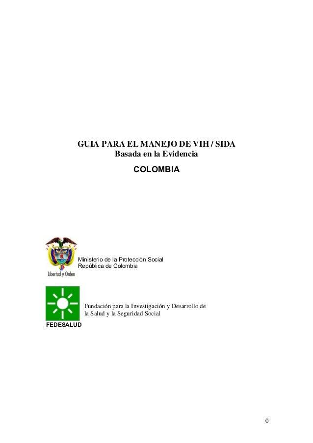 0 GUIA PARA EL MANEJO DE VIH / SIDA Basada en la Evidencia COLOMBIA FEDESALUD Ministerio de la Protección Social República...